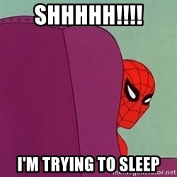 Suspicious Spiderman - SHHHHH!!!! I'M TRYING TO SLEEP