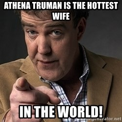 Jeremy Clarkson - Athena Truman is the hottest wife IN THE WORLD!