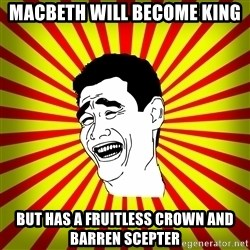 Yao Ming trollface - macbeth will become king but has a fruitless crown and barren scepter