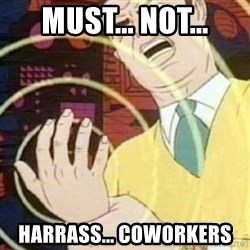 must not fap - must... not... harrass... coworkers