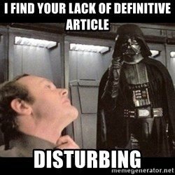 I find your lack of faith disturbing - i find your lack of definitive article disturbing