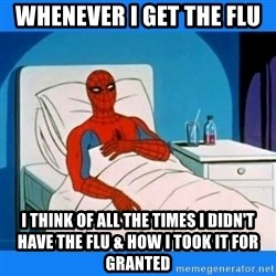 spiderman sick - whenever i get the flu i think of all the times i didn't have the flu & HOW I took it for granted