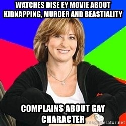 Sheltering Suburban Mom - Watches dise ey movie about kidnapping, murder and beastiality Complains about gay character