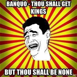 Yao Ming trollface - BANQUO - THOU SHALL GET KINGS BUT THOU SHALL BE NONE