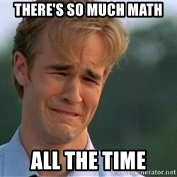 Crying Man - There's so much math all the time
