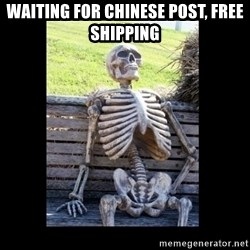 Still Waiting - Waiting for Chinese Post, free shipping