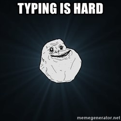 Forever Alone Date Myself Fail Life - typing is hard