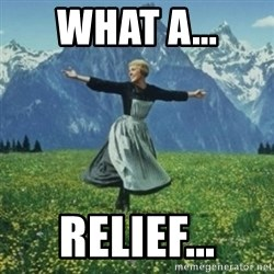 sound of music - WHAT A... RELIEF...