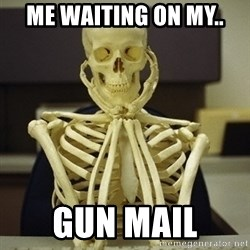 Skeleton waiting - Me Waiting on my.. Gun mail