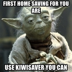 Yodanigger - First home saving for you are use kiwisaver you can