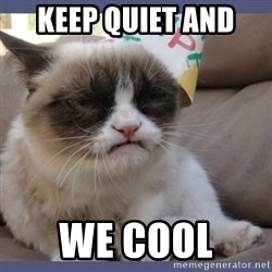 Birthday Grumpy Cat - Keep quiet and  We cool