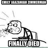 Cereal Guy Spit - Emily Jaazaniah Zimmerman Finally died