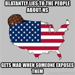 Scumbag America2 - Blatantly lies to the people about NS GeTs mad when someone exposes theM