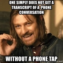 One does not simply HD - One simply does not get a transcript of a  phone conversation  without a phone tap
