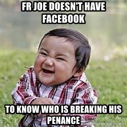 Evil Plan Baby - Fr Joe doesn't have facebook To know who is breaking his penance