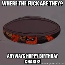 Spiderman in Sewer - Where the fuck are they? Anyways Happy Birthday Charis!