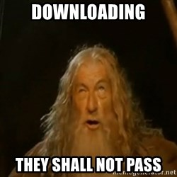 Gandalf You Shall Not Pass - Downloading they shall not pass