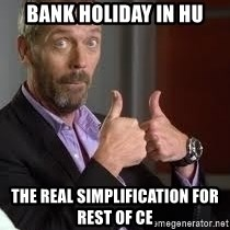 cool story bro house - BANK HOLIDAY IN HU THE REAL SIMPLIFICATION for rest of CE