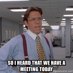 Ariox12 -  So i heard that we have a meeting today