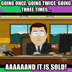 south park it's gone - Going once, going twice, going three times... AAAAAAnD IT IS SOLD!
