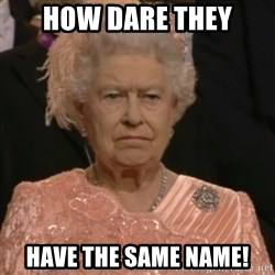 Queen Elizabeth Is Not Impressed  - HOW DARE THEY Have the same name!