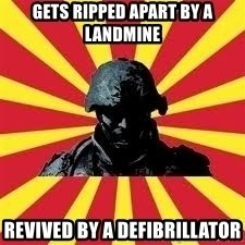 Battlefield Soldier - gets ripped apart by a landmine  revived by a DEFIBRILLATOR