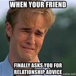 Crying Man - When your Friend Finally asks You for relAtIonShip advice