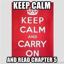 Keep Calm - keep calm and read chapter 5