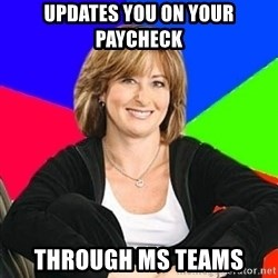 Sheltering Suburban Mom - Updates you on your paycheck through ms teams
