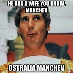 Pontius Pilate - He has a wife you know. MancheV OStralia MancheV