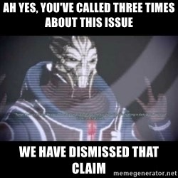 Ah, Yes, Reapers - Ah yes, you've called three times about this issue we have dismissed that claim
