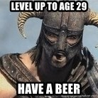 Skyrim Meme Generator - Level up to age 29 Have a beer