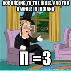 buzz killington -  according to the bible, and for a while In INdiana π =3