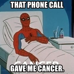 Cancer Spiderman - That phone call Gave me cancer.