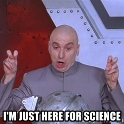 Dr. Evil Air Quotes -  I'm jusT heRe for science