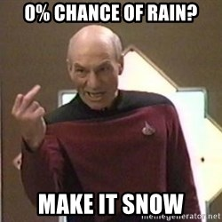 Picard Finger - 0% chance of rain? Make it snow