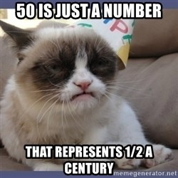 Birthday Grumpy Cat - 50 is just a number That represents 1/2 a century