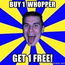 Sexy_Taxy - buy 1  whopper get 1 free!
