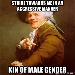 Joseph Ducreux - Stride towards me in an aggressive manner kin of male gender