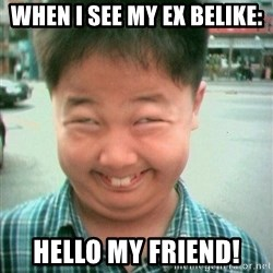 Lolwtf - When i see my EX belike: HelLo my friend!