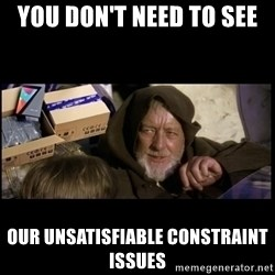 JEDI MINDTRICK - you don't need to see our unsatisfiable constraint issues
