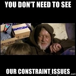 JEDI MINDTRICK - you don't need to see our constraint issues