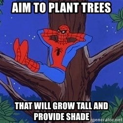 Spiderman Tree - Aim to plant trees  that will grow tall and provide shade