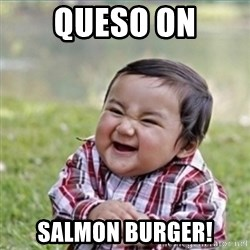 evil plan kid - queso on salmon burger!