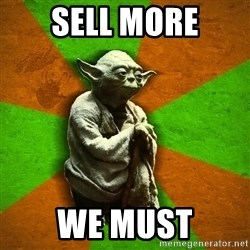 Yoda Advice  - Sell MOre WE Must