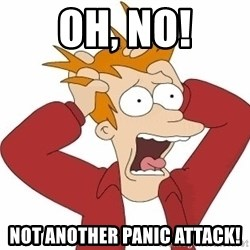 Fry Panic - Oh, NO! Not ANOTHER panic attack!