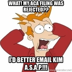 Fry Panic - what! my aca filing was rejected?? i'd better email kim a.s.a.p.!!!
