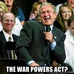 Laughing Bush -  the war powers act?