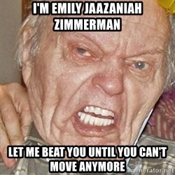 Grumpy Grandpa - I'm Emily Jaazaniah Zimmerman let me beat you until you can't move anymore