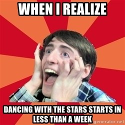 Super Excited - When i realize Dancing with the stars starts IN less than a weeK